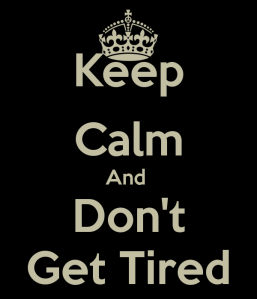 keep-calm-and-don-t-get-tired-2